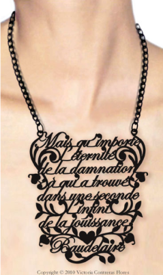"""Mais qu'importe l'éternité de la damnation à qui a trouvé dans une seconde l'infini de la jouissance."" —Charles Baudelaire ""But what does the eternity of damnation matter to one who has found in a second the Infinity of enjoyment."" Necklace by Victoria Contreras Flores."