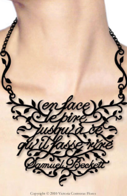 """En face le pire jusqu'à ce qu'il fasse rire "" — Samuel Beckett never translated the ""Mirlitonnades"", his poems in french. He wrote this one on 1978 and a rough translation could be: ""ahead, the worst until the point where it begets laughter"". Necklace by Victoria Contreras Flores."